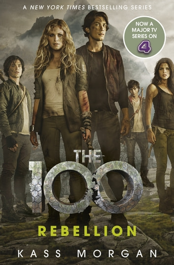 Rebellion - The 100 Book Four ebook by Kass Morgan