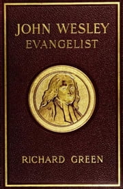 John Wesley, Evangelist {Illustrated} ebook by Richard Green