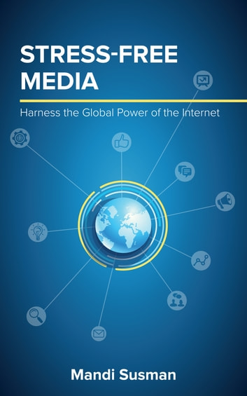 Stress-Free Media: Harness the Global Power of the Internet ebook by Mandi Susman