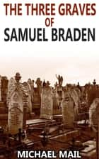 The Three Graves of Samuel Braden ebook by Michael Mail