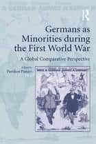 Germans as Minorities during the First World War - A Global Comparative Perspective ebook by Panikos Panayi