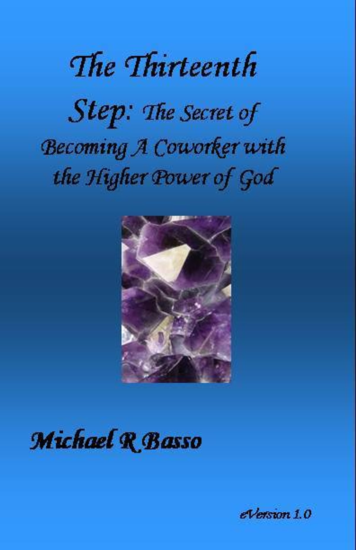 The Thirteenth Step: The Secret of Becoming a Co-worker with the Higher  Power of GOD ebook by Michael Basso - Rakuten Kobo