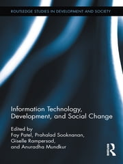 Information Technology, Development, and Social Change ebook by Fay Patel,Prahalad Sooknanan,Giselle Rampersad,Anuradha Mundkur