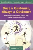 Once a Customer, Always a Customer, 3rd edition: Hw to deliver customer service that creates customers for life ebook by Chris Daffy