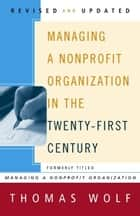 Managing a Nonprofit Organization in the Twenty-First Century ebook by Thomas Wolf