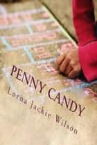 Penny Candy: The Hopscotch Trails ebook by Lorna Jackie Wilson