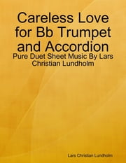 Careless Love for Bb Trumpet and Accordion - Pure Duet Sheet Music By Lars Christian Lundholm ebook by Lars Christian Lundholm