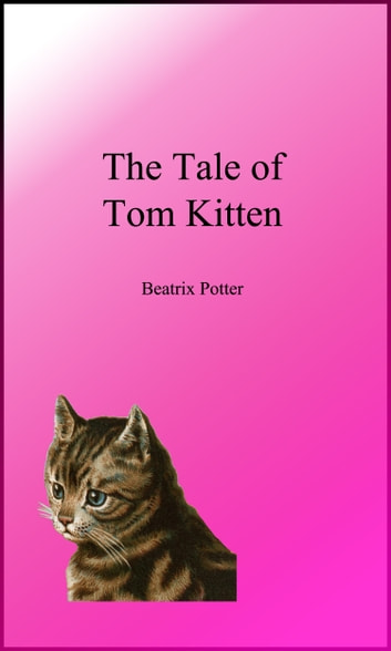 The Tale of Tom Kitten (Picture Book) ebook by Beatrix Potter