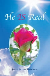 He IS Real ebook by Janis Bolton Drinnon