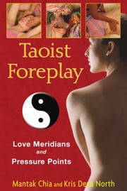 Taoist Foreplay - Love Meridians and Pressure Points ebook by Mantak Chia, Kris Deva North