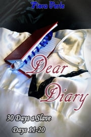 Dear Diary - Thirty Days A Slave (Days 11-20) ebook by Fiora Perle