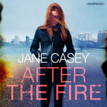 After the Fire - Maeve Kerrigan book 6 audiobook by Jane Casey
