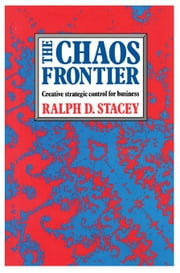 The Chaos Frontier: Creative Strategic Control for Business ebook by Stacey, Ralph D.