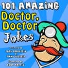 101 Amazing Doctor Doctor Jokes audiobook by Jack Goldstein, Jimmy Russell