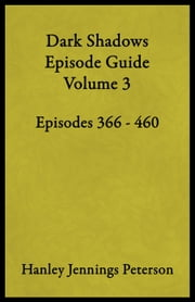 Dark Shadows Episode Guide Volume 3 - DS Guides, #3 ebook by Hanley Jennings Peterson