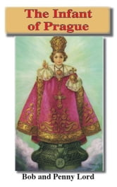 The Infant of Prague ebook by Bob and Penny Lord