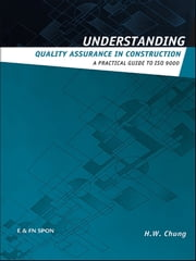 Understanding Quality Assurance in Construction - A Practical Guide to ISO 9000 for Contractors ebook by H.W. Chung