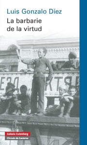 La barbarie de la virtud ebook by Luis Gonzalo Díez