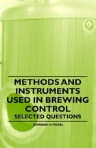 Methods and Instruments Used in Brewing Control - Selected Questions ebook by Edward H. Vogel