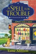 A Spell for Trouble - An Enchanted Bay Mystery ebook by Esme Addison