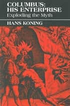 Columbus: His Enterprise - Exploding the Myth ebook by Hans Koning