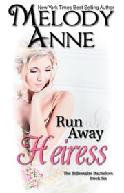 Runaway Heiress - Billionaire Bachelors - Book Six ebook by Melody Anne