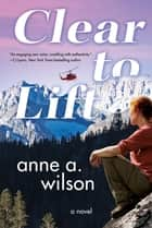 Clear to Lift - A Novel ebook by Anne A. Wilson