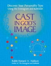 Cast in God's Image: Discover Your Personality Type Using the Enneagram and Kabbalah ebook by Addison, Rabbi Howard A.