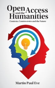Open Access and the Humanities - Contexts, Controversies and the Future ebook by Martin Paul Eve