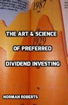The Art & Science Of Preferred Dividend Investing ebook by Norman Roberts