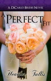 A Perfect Fit - The DiCarlo Brides, #1 ebook by Heather Tullis