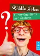 Riddle Jokes - Funny and Dirty Questions For Adults - Riddles and Conundrums That Make You Laugh (Illustrated Edition) ebook by Mature Jokemaker Jr.