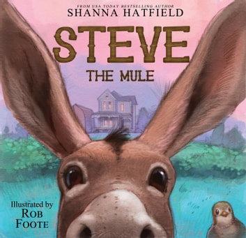 Steve the Mule - Pendleton Petticoats Children's Books ebook by Shanna Hatfield