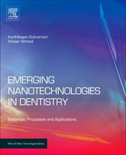 Emerging Nanotechnologies in Dentistry - Processes, Materials and Applications ebook by Karthikeyan Subramani,Waqar Ahmed