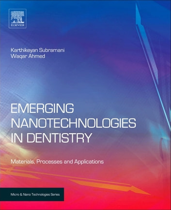 Emerging Nanotechnologies in Dentistry - Processes, Materials and Applications ebook by