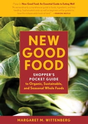 New Good Food Pocket Guide, rev - Shopper's Pocket Guide to Organic, Sustainable, and Seasonal Whole Foods ebook by Margaret M. Wittenberg