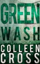 Greenwash: A Katerina Carter Color of Money Mystery ebook by Colleen Cross