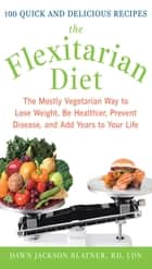 The Flexitarian Diet : The Mostly Vegetarian Way to Lose Weight, Be Healthier, Prevent Disease, and Add Years to Your Life: The Mostly Vegetarian Way to Lose Weight, Be Healthier, Prevent Disease, and Add Years to Your Life ebook by Dawn Jackson Blatner