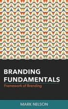 Branding Fundamentals: Framework of Branding ebook by Mark Nelson