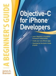 Objective-C for iPhone Developers, A Beginner's Guide ebook by James Brannan
