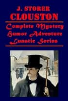 Complete Mystery Humor Adventure Lunatic Series ebook by J. Storer Clouston