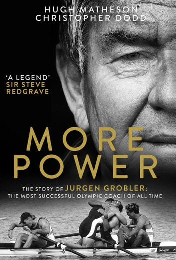 More Power: The Story of Jurgen Grobler: The most successful Olympic coach of all time ebook by Hugh Matheson,Christopher Dodd