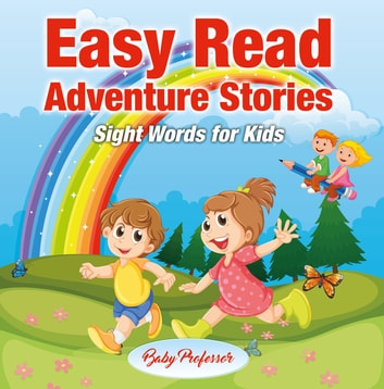 Easy Read Adventure Stories - Sight Words for Kids ebook by Baby Professor