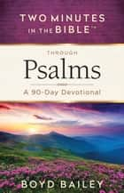 Two Minutes in the Bible™ Through Psalms - A 90-Day Devotional ebook by Boyd Bailey