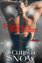 Found at the Rock Concert - Found, #4 ebook by Christi Snow