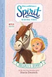 Spirit Riding Free: Abigail's Diary ebook by Stacia Deutsch
