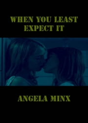 When You Least Expect it ebook by Angela Minx