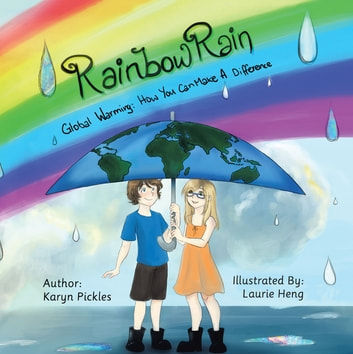 Rainbow Rain - Global Warming: How You Can Make a Difference ebook by Karyn Pickles