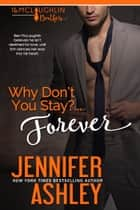 Why Don't You Stay? ... Forever ebook by Jennifer Ashley