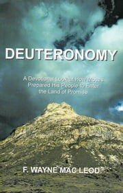 Deuteronomy - A Devotional Look at How Moses Prepared His People to Enter the Land of Promise ebook by F. Wayne Mac Leod